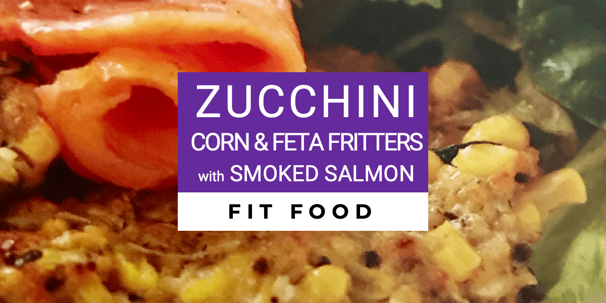 Zucchini Corn and Feta Fritters with Smoked Salmon Fit Recipe with Macros and MyFitnessPal Barcode
