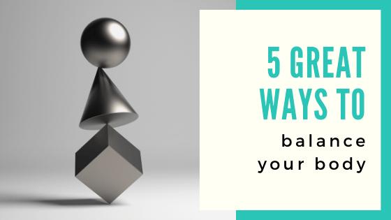 5 Ways to Balance Your Body