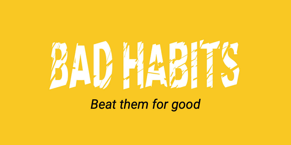 Beat your bad habits